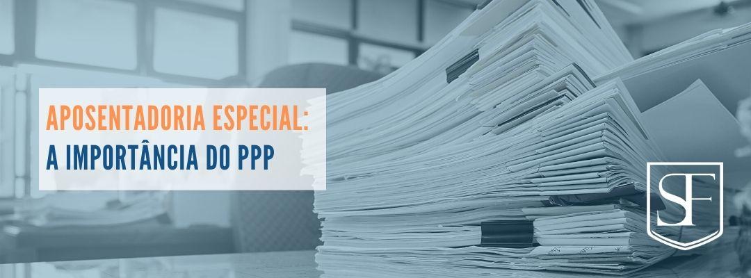 Aposentadoria Especial: a importância do PPP