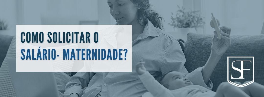 Como solicitar o salário- maternidade?